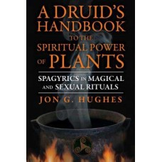 Druids Handbook to the Spiritual Power of Plants by Jon Hughes