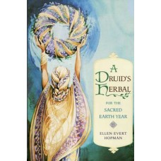 Druids Herbal for the Sacred Earth Year by Ellen Evert Hopman